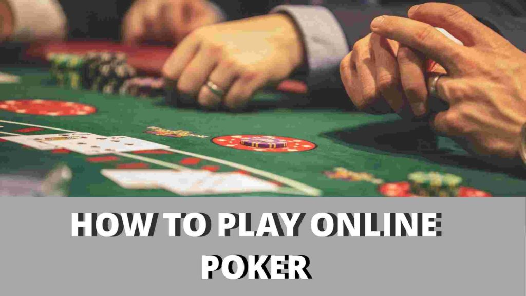 How yo play online poker